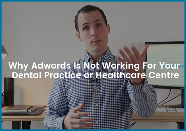 7 Reasons Why Adwords Is Not Working For Your Dental Practice & Healthcare Centre