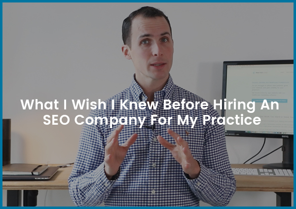 9 Things I Wish I Knew Before Hiring An SEO Company For My Practice
