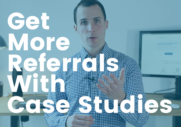 Can Case Studies Help You Gain New Referrals For Your Practice?